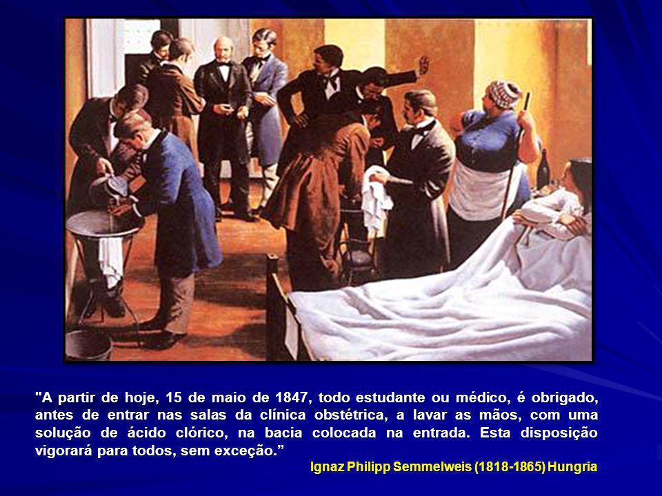 A partir de hoje, 15 de maio de 1847, todo estudante ou médico, é obrigado, antes de entrar nas salas da clínica obstétrica, a lavar as mãos, com uma solução de ácido clórico, na bacia colocada na entrada. Esta disposição vigorará para todos, sem exceção.