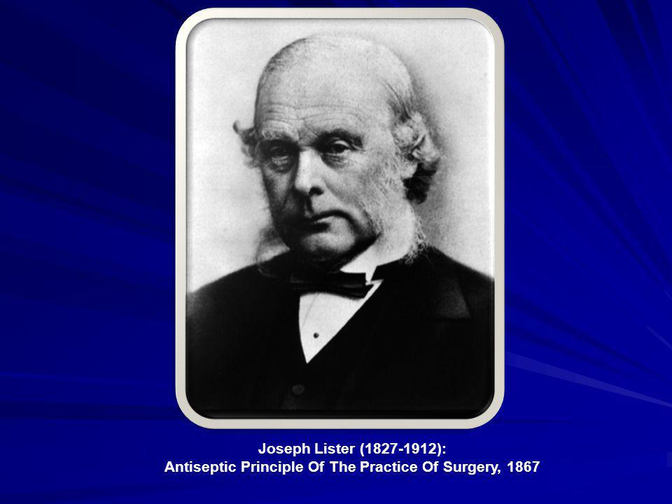 Joseph Lister (1827-1912): Antiseptic Principle Of The Practice Of Surgery, 1867