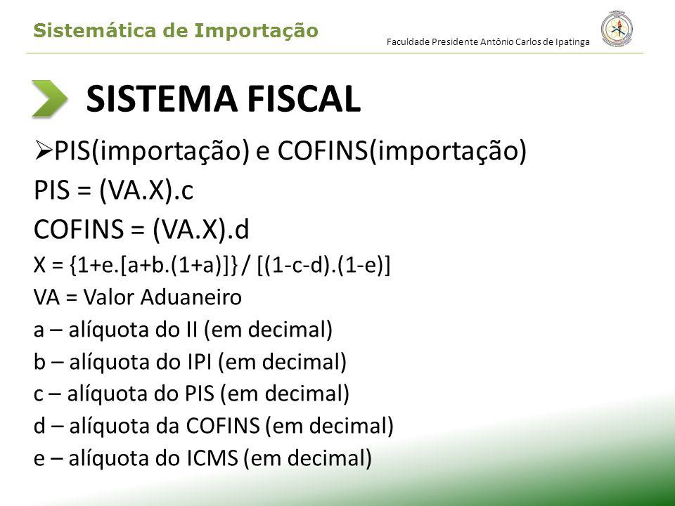 SISTEMA FISCAL PIS = (VA.X).c COFINS = (VA.X).d