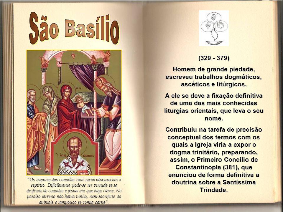 São Basílio (329 - 379) Homem de grande piedade, escreveu trabalhos dogmáticos, ascéticos e litúrgicos.