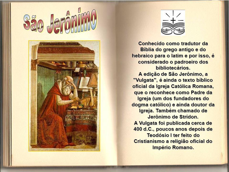 São Jerônimo Conhecido como tradutor da Bíblia do grego antigo e do hebraico para o latim e por isso, é considerado o padroeiro dos bibliotecários.