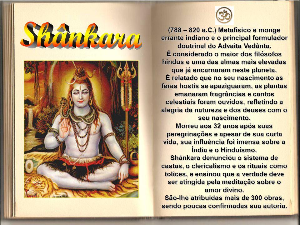 Shânkara (788 – 820 a.C.) Metafísico e monge errante indiano e o principal formulador doutrinal do Advaita Vedânta.