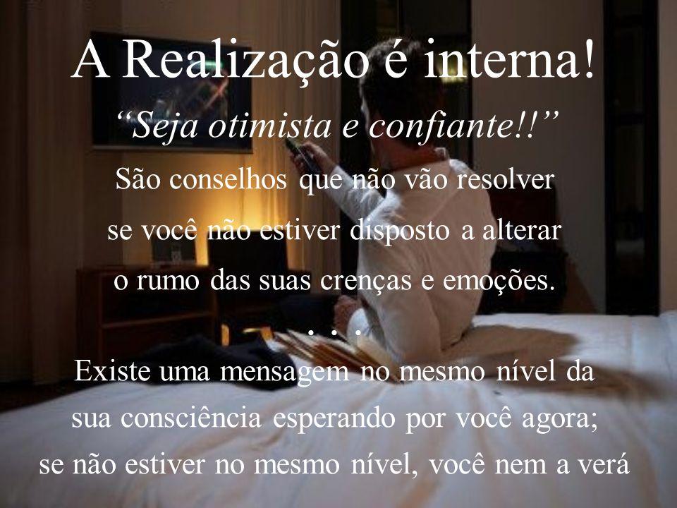 A Realização é interna! . . . Seja otimista e confiante!!