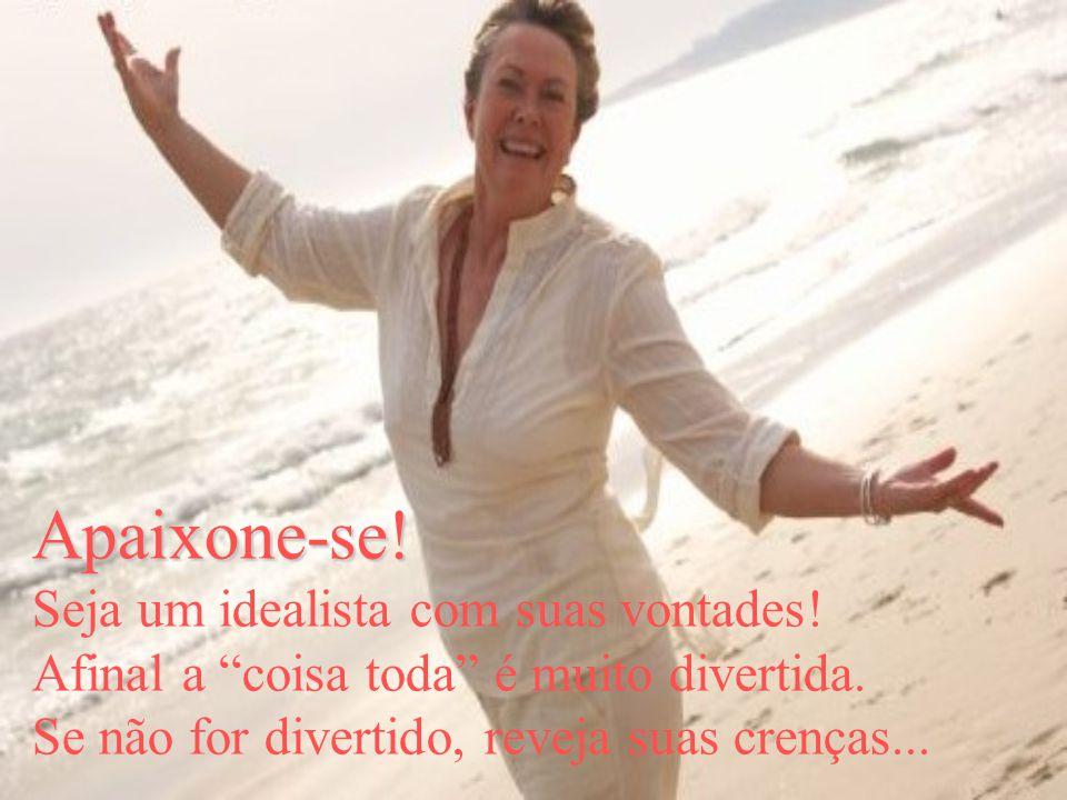 Apaixone-se! Seja um idealista com suas vontades!