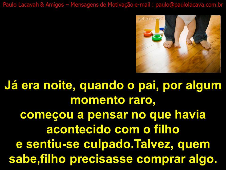 Paulo Lacavah & Amigos – Mensagens de Motivação e-mail : paulo@paulolacava.com.br