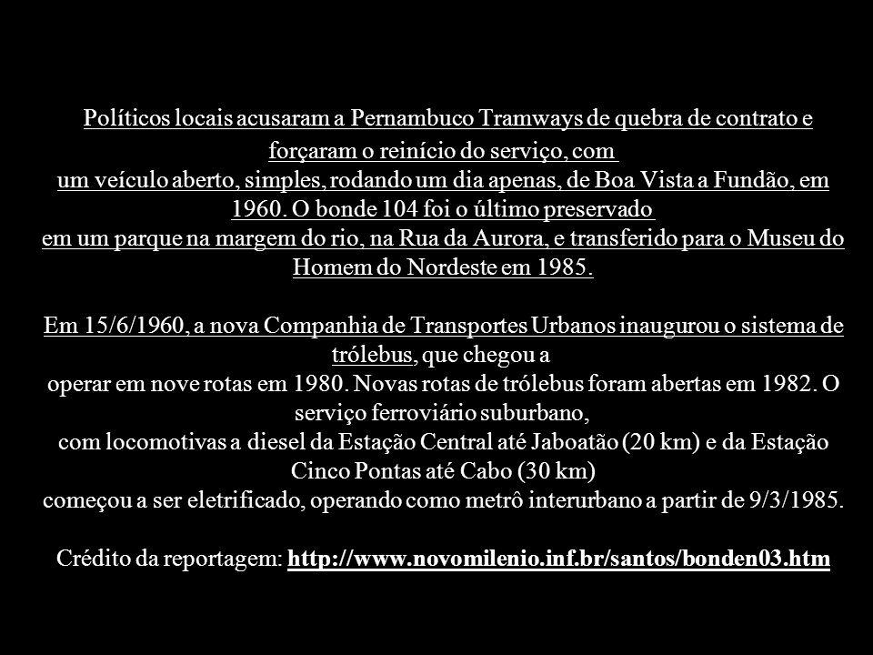 Políticos locais acusaram a Pernambuco Tramways de quebra de contrato e forçaram o reinício do serviço, com um veículo aberto, simples, rodando um dia apenas, de Boa Vista a Fundão, em 1960.