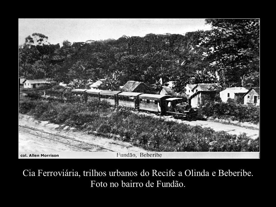 Cia Ferroviária, trilhos urbanos do Recife a Olinda e Beberibe.