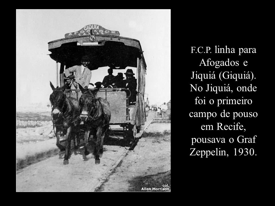 F. C. P. linha para Afogados e Jiquiá (Giquiá)
