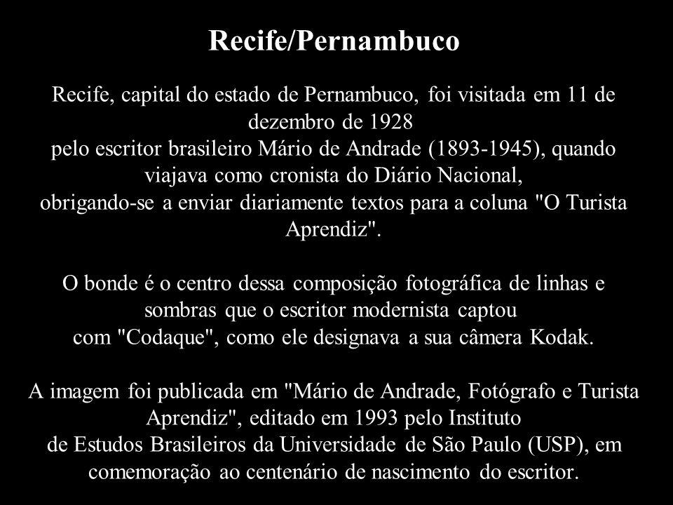 Recife/Pernambuco Recife, capital do estado de Pernambuco, foi visitada em 11 de dezembro de 1928 pelo escritor brasileiro Mário de Andrade (1893-1945), quando viajava como cronista do Diário Nacional, obrigando-se a enviar diariamente textos para a coluna O Turista Aprendiz .