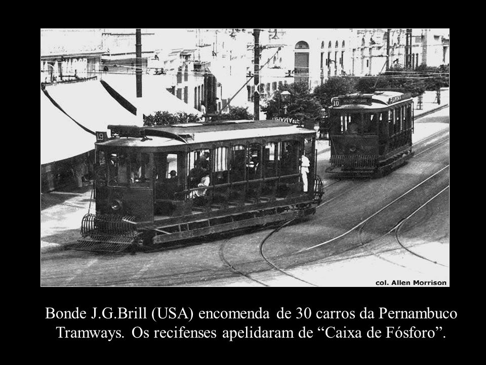 Bonde J. G. Brill (USA) encomenda de 30 carros da Pernambuco Tramways