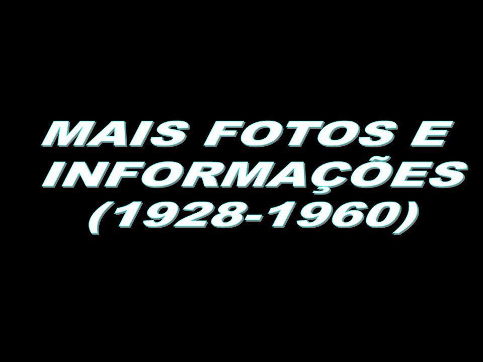 MAIS FOTOS E INFORMAÇÕES (1928-1960)