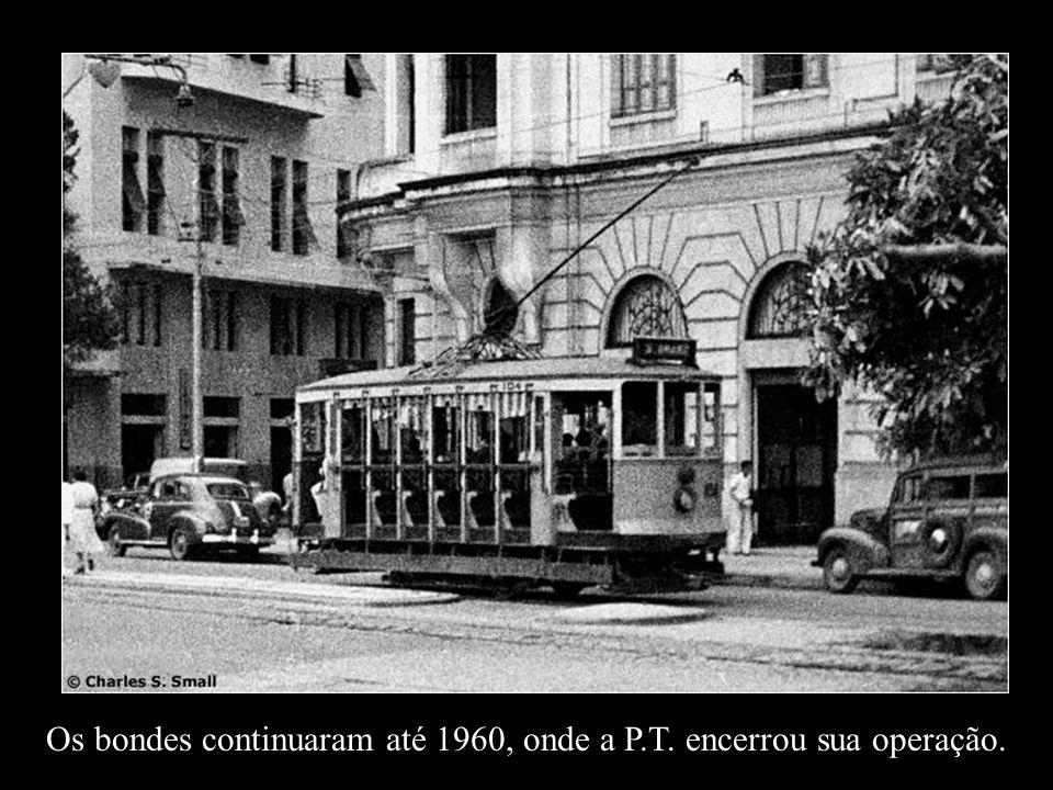 Os bondes continuaram até 1960, onde a P.T. encerrou sua operação.