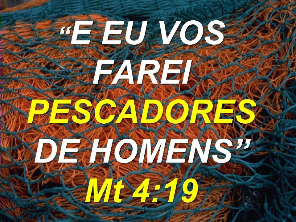 E EU VOS FAREI PESCADORES DE HOMENS Mt 4:19