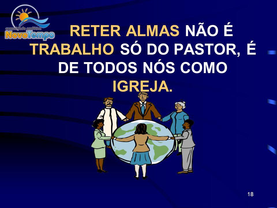 RETER ALMAS NÃO É TRABALHO SÓ DO PASTOR, É DE TODOS NÓS COMO IGREJA.