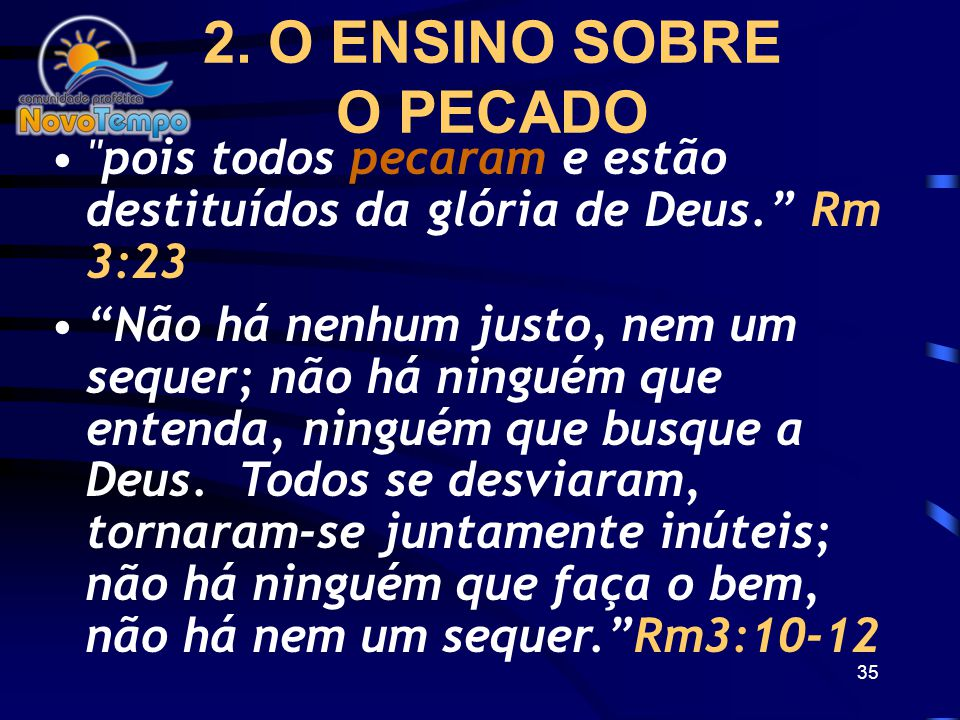 2. O ENSINO SOBRE O PECADO. pois todos pecaram e estão destituídos da glória de Deus. Rm 3:23.