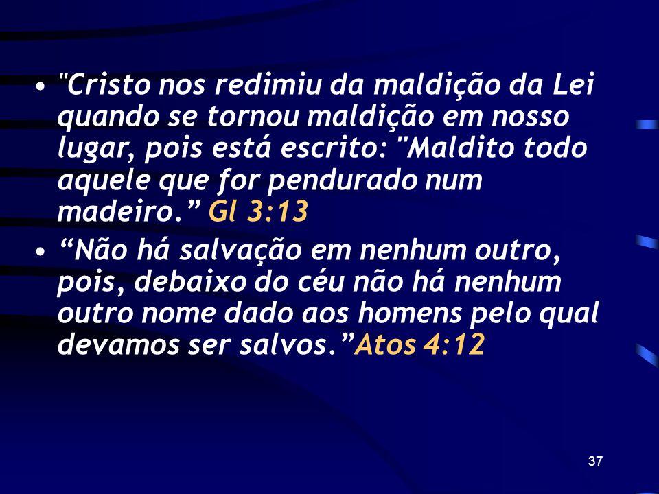 Cristo nos redimiu da maldição da Lei quando se tornou maldição em nosso lugar, pois está escrito: Maldito todo aquele que for pendurado num madeiro. Gl 3:13