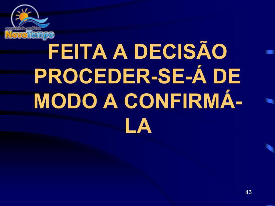 FEITA A DECISÃO PROCEDER-SE-Á DE MODO A CONFIRMÁ-LA