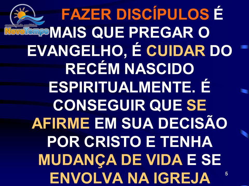 FAZER DISCÍPULOS É MAIS QUE PREGAR O EVANGELHO, É CUIDAR DO RECÉM NASCIDO ESPIRITUALMENTE.