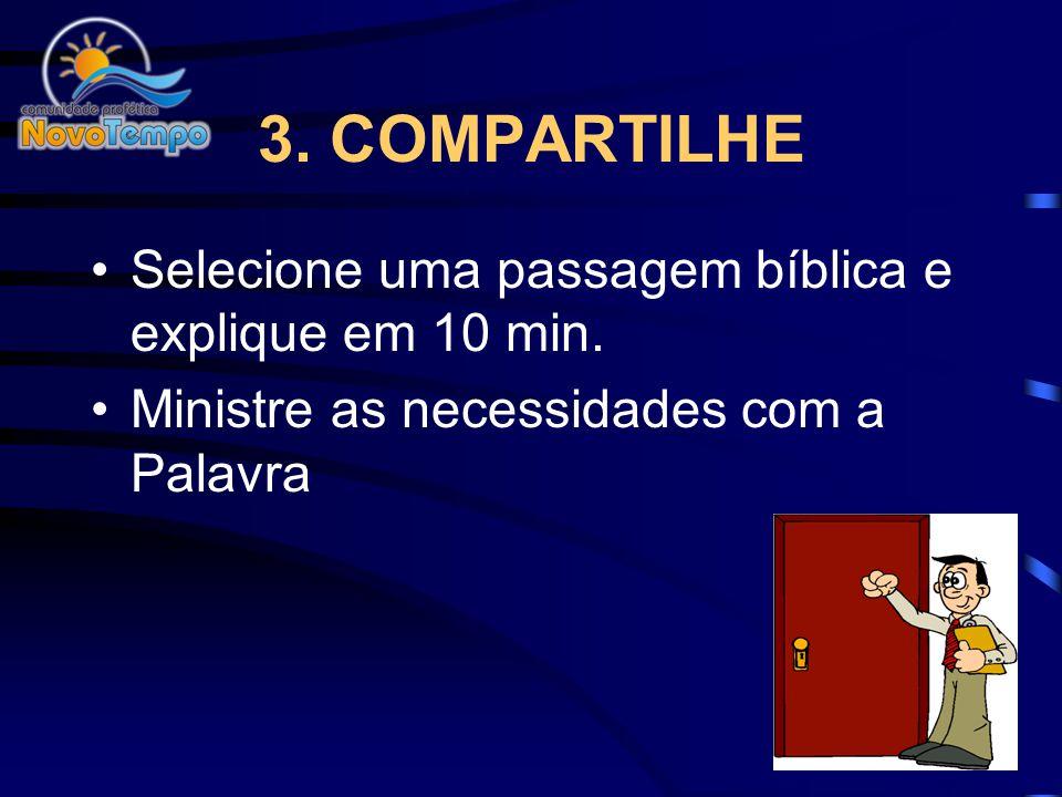 3. COMPARTILHE Selecione uma passagem bíblica e explique em 10 min.