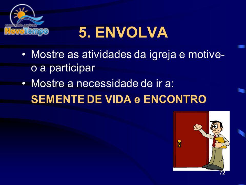 5. ENVOLVA Mostre as atividades da igreja e motive-o a participar