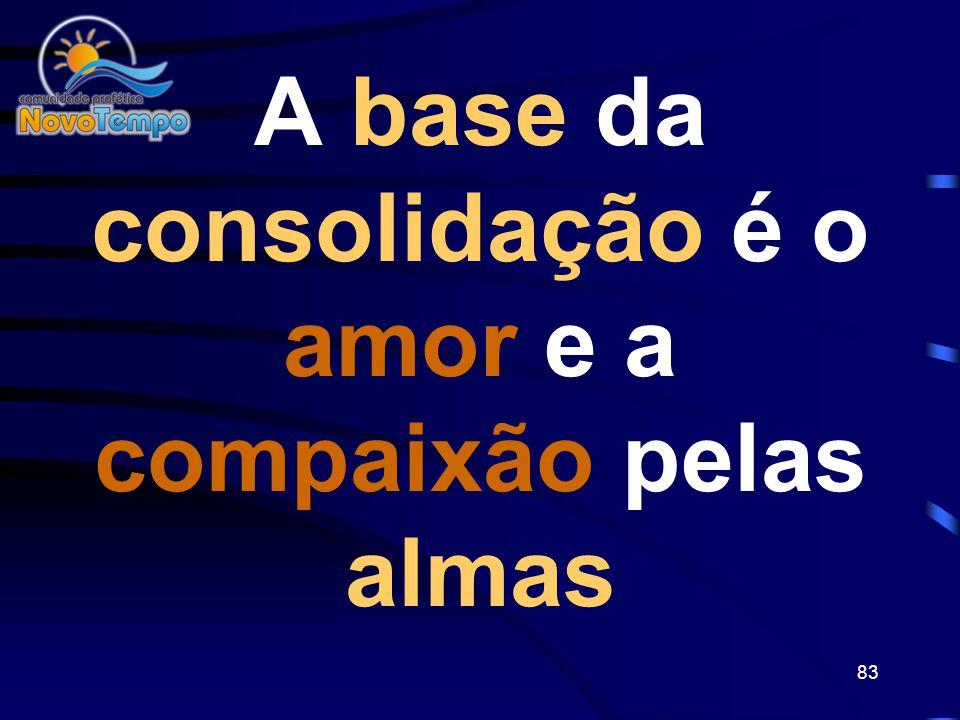 A base da consolidação é o amor e a compaixão pelas almas