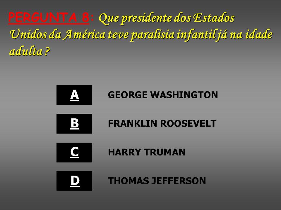 PERGUNTA 8: Que presidente dos Estados Unidos da América teve paralisia infantil já na idade adulta