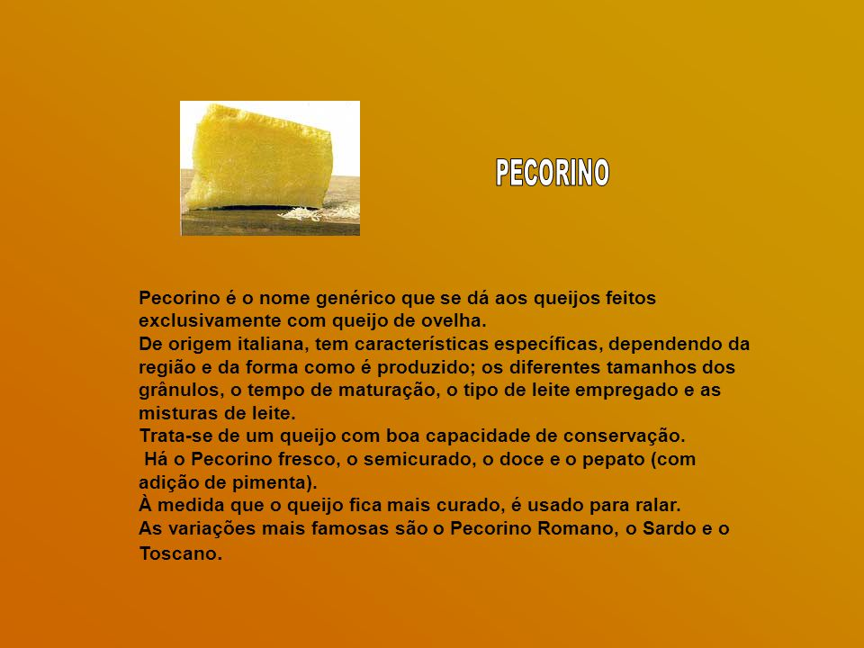 PECORINO Pecorino é o nome genérico que se dá aos queijos feitos exclusivamente com queijo de ovelha.
