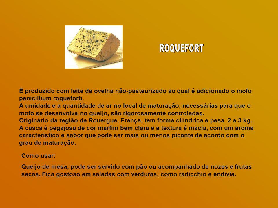 ROQUEFORT É produzido com leite de ovelha não-pasteurizado ao qual é adicionado o mofo penicillium roqueforti.