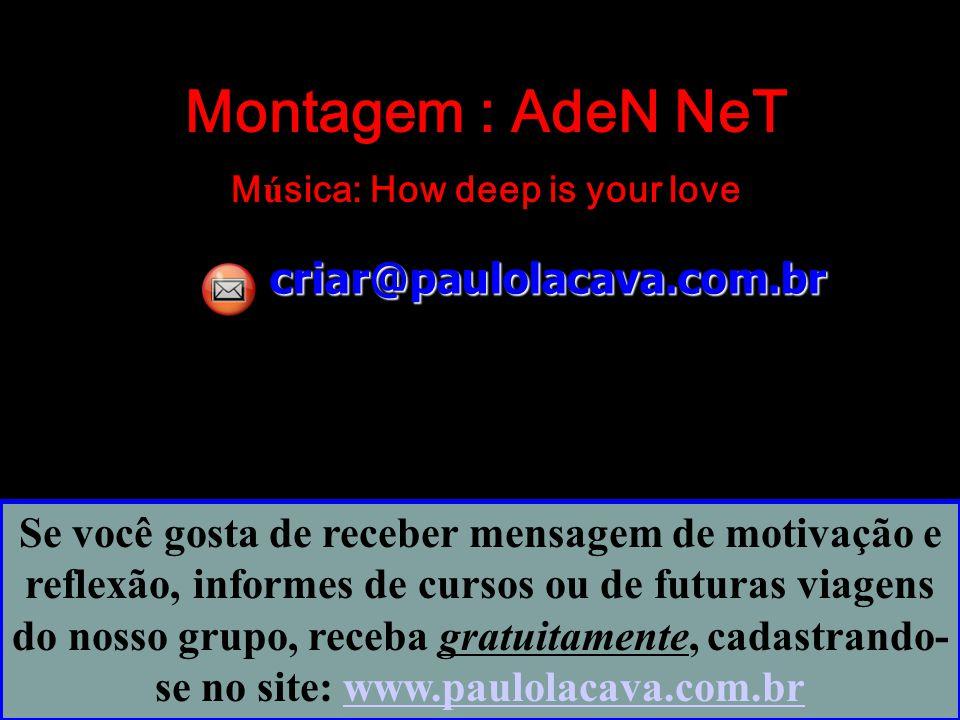 Montagem : AdeN NeT Música: How deep is your love