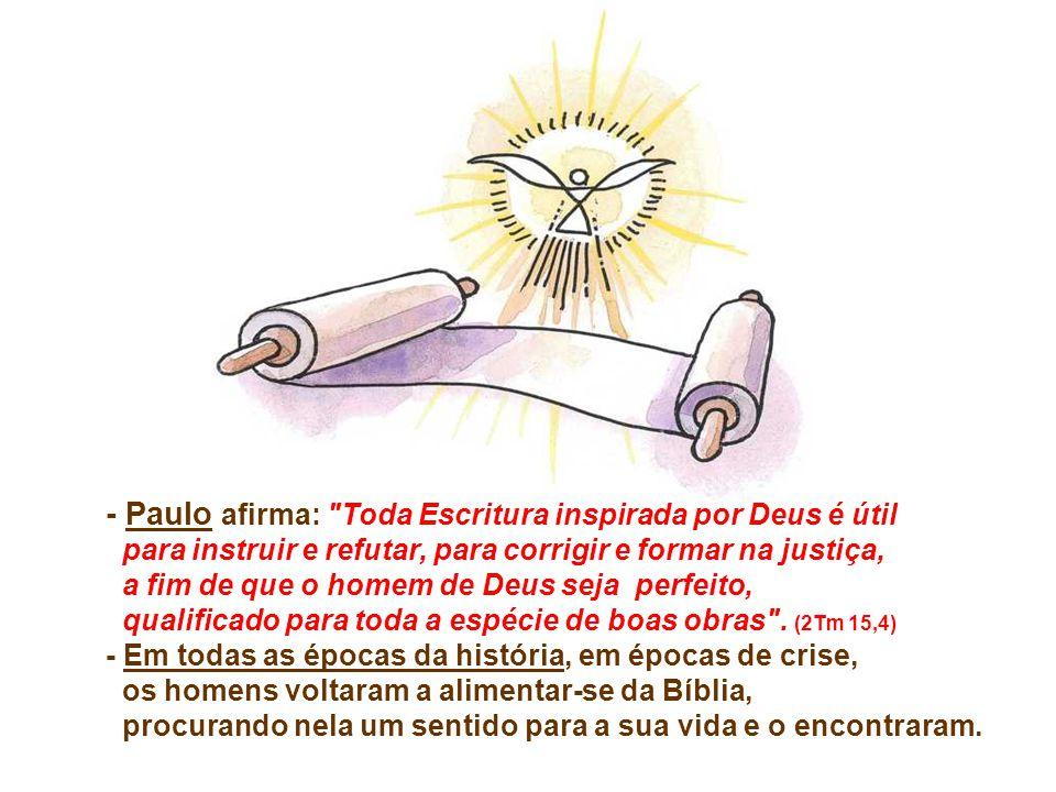 - Paulo afirma: Toda Escritura inspirada por Deus é útil