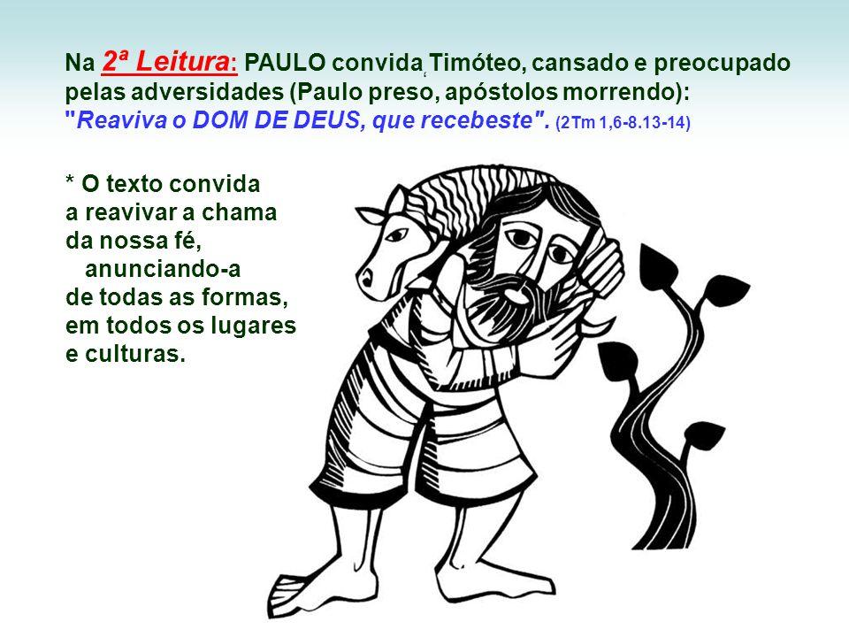 Na 2ª Leitura: PAULO convida Timóteo, cansado e preocupado