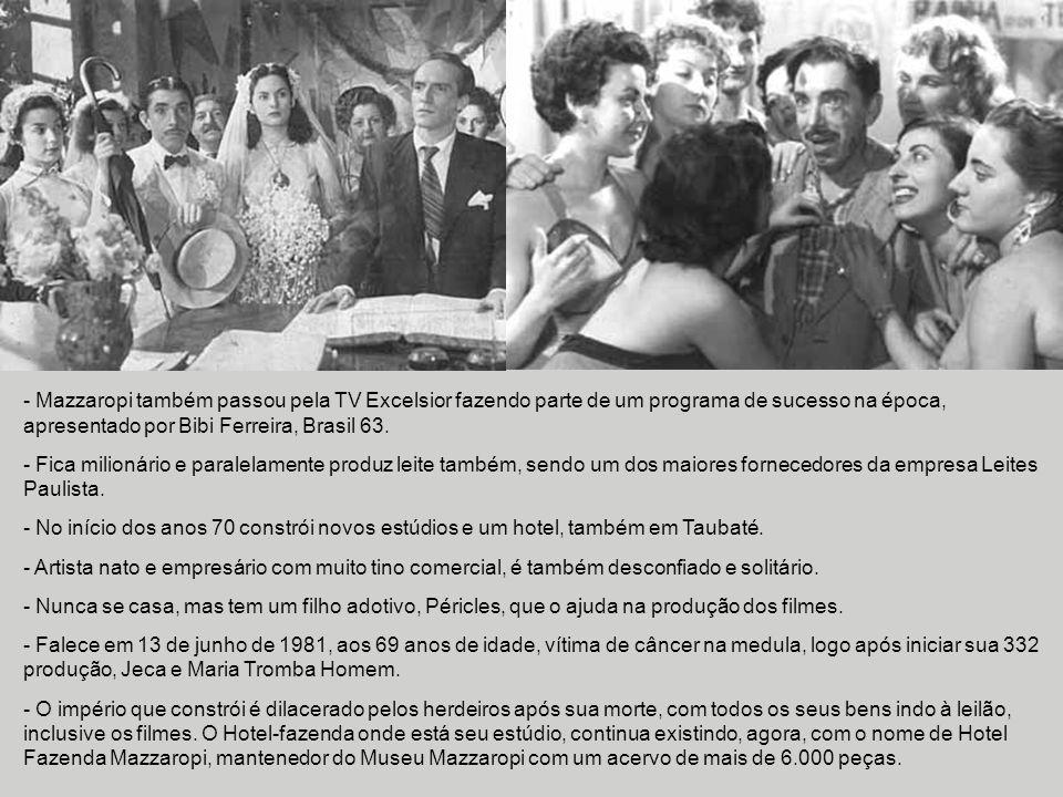 - Mazzaropi também passou pela TV Excelsior fazendo parte de um programa de sucesso na época, apresentado por Bibi Ferreira, Brasil 63.