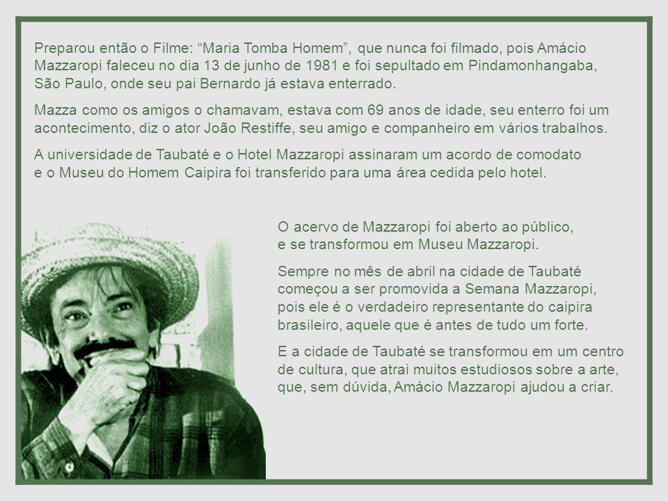 Preparou então o Filme: Maria Tomba Homem , que nunca foi filmado, pois Amácio Mazzaropi faleceu no dia 13 de junho de 1981 e foi sepultado em Pindamonhangaba,