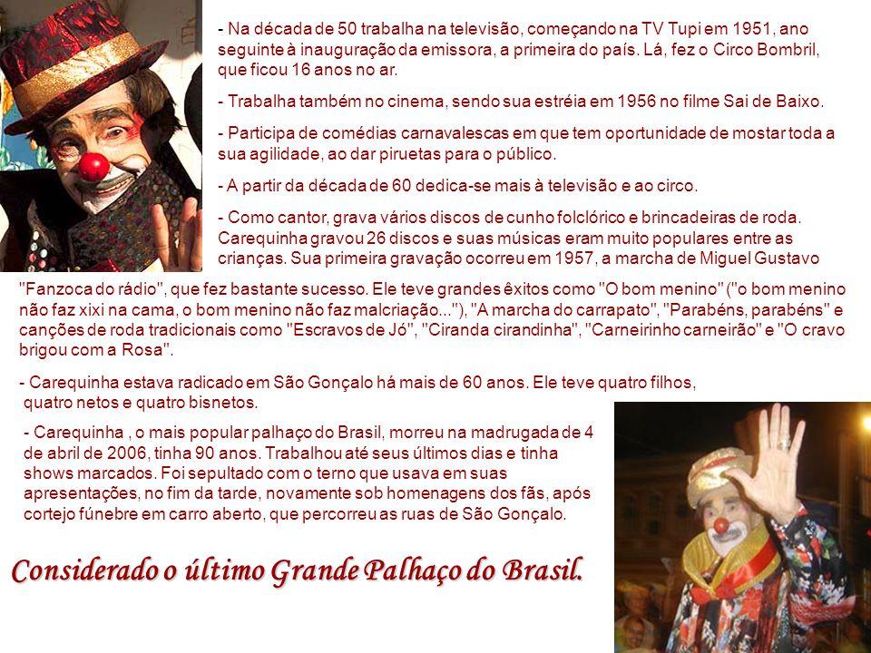 Considerado o último Grande Palhaço do Brasil.