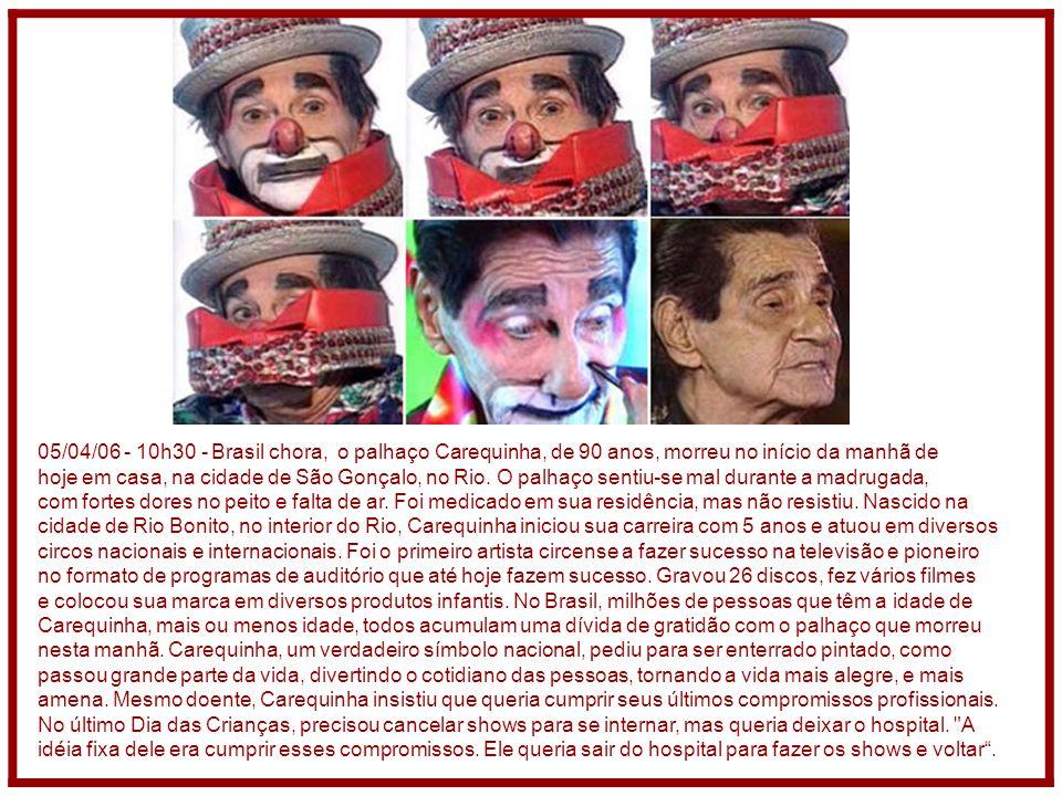 05/04/06 - 10h30 - Brasil chora, o palhaço Carequinha, de 90 anos, morreu no início da manhã de