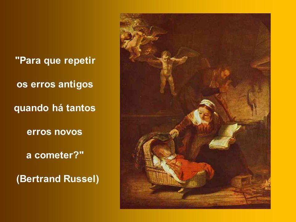 Para que repetir os erros antigos quando há tantos erros novos a cometer (Bertrand Russel)