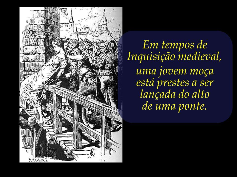 Em tempos de Inquisição medieval, uma jovem moça