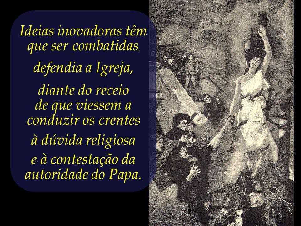 Ideias inovadoras têm que ser combatidas, defendia a Igreja,
