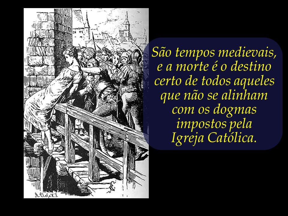 São tempos medievais, e a morte é o destino certo de todos aqueles que não se alinham com os dogmas impostos pela