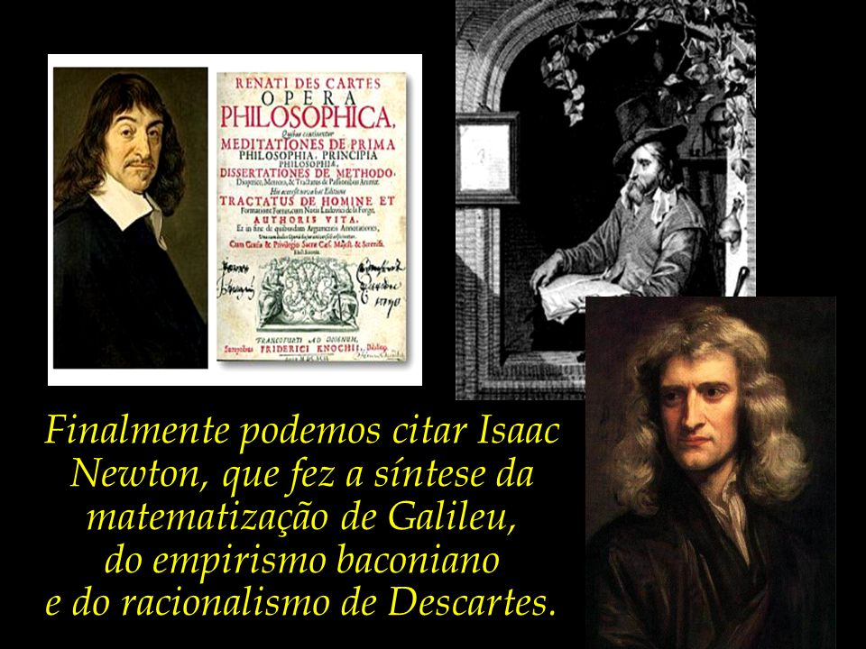 do empirismo baconiano e do racionalismo de Descartes.