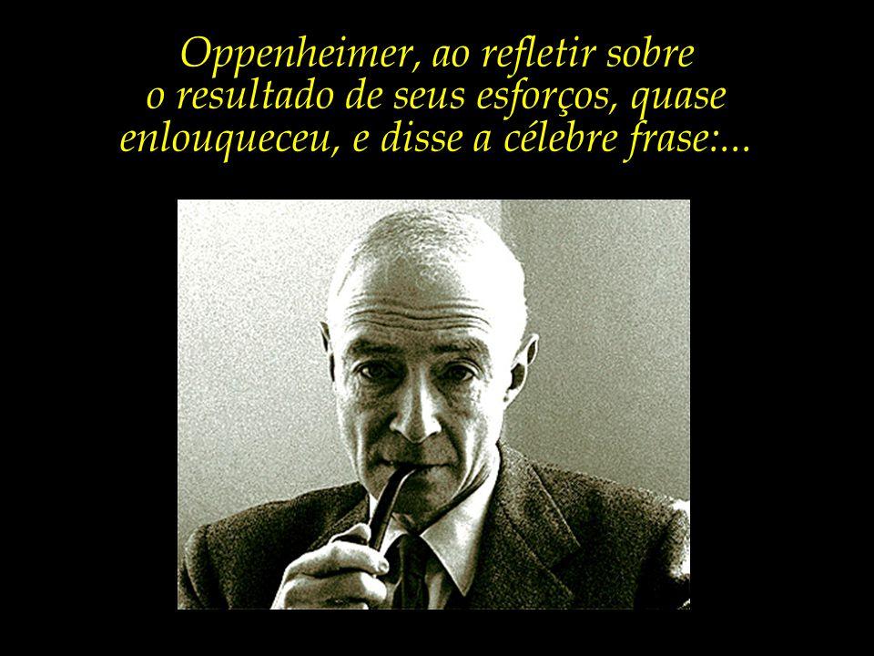 Oppenheimer, ao refletir sobre