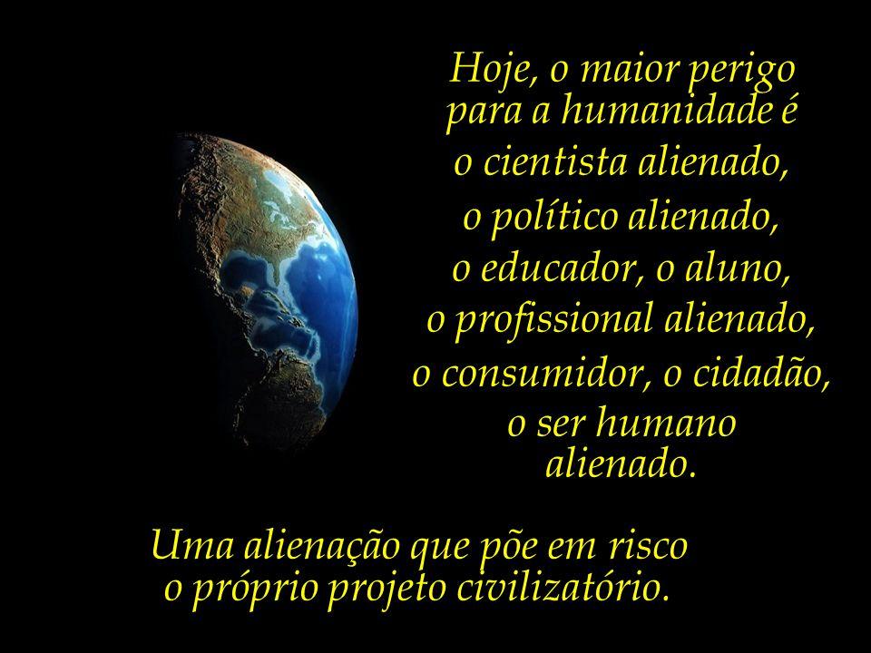 o profissional alienado, o consumidor, o cidadão, o ser humano