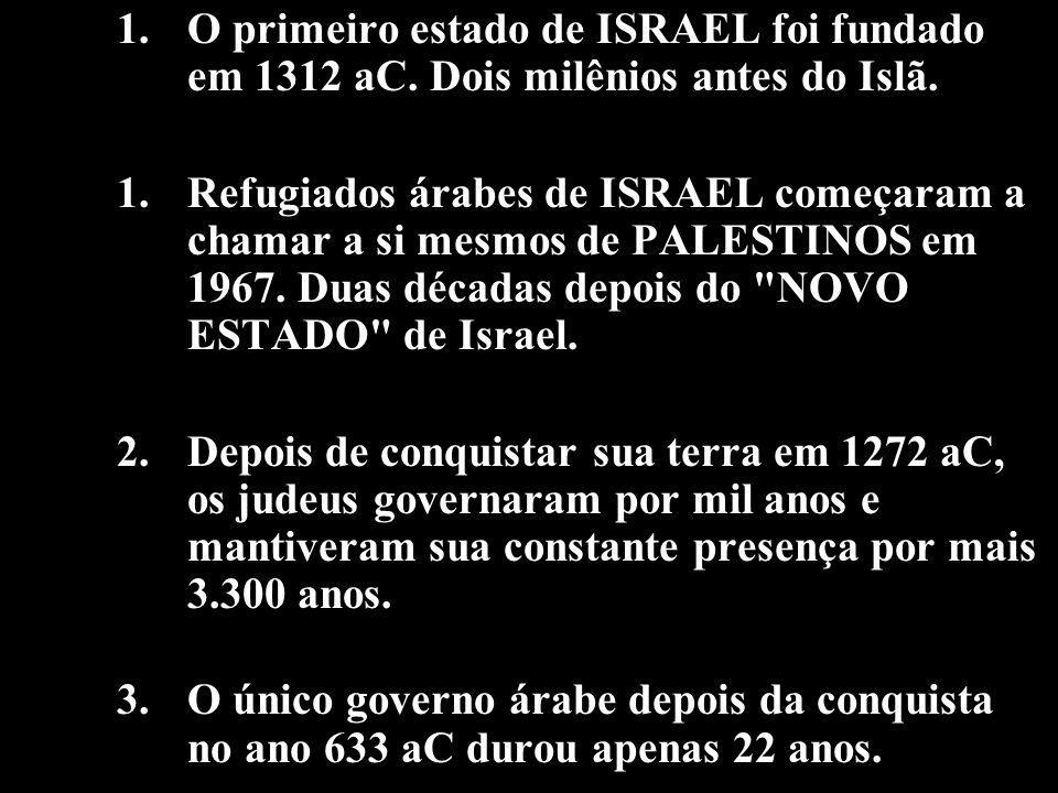 O primeiro estado de ISRAEL foi fundado em 1312 aC