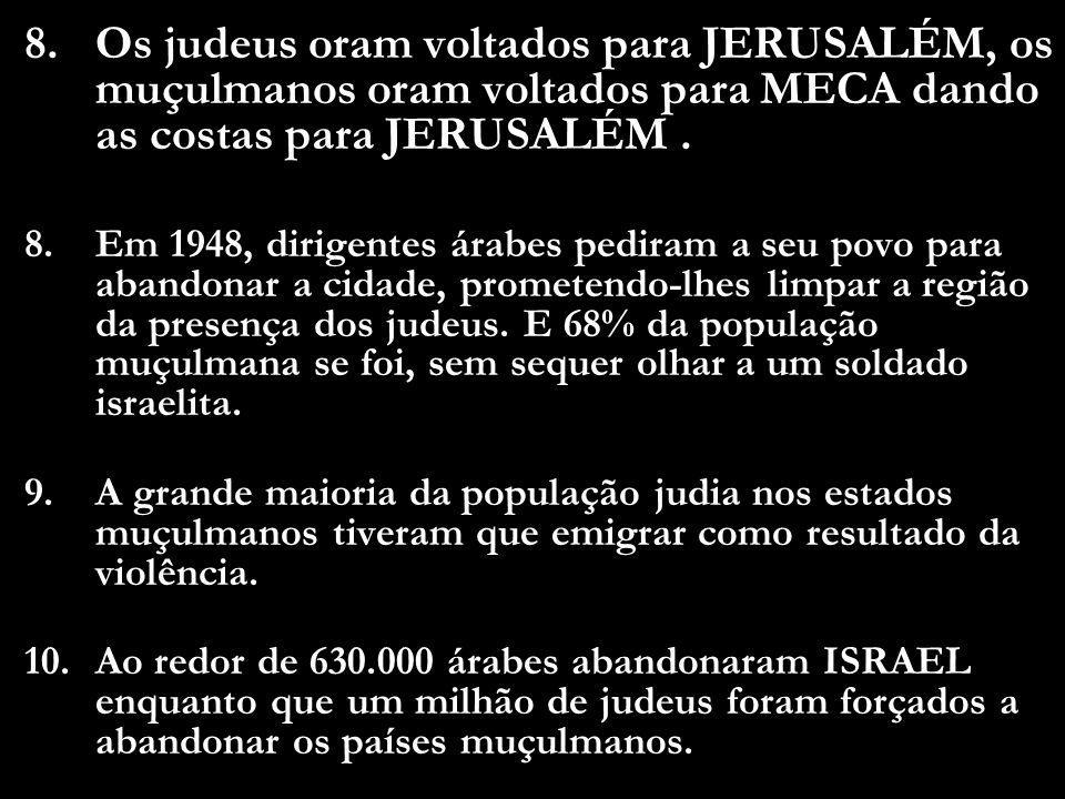 Os judeus oram voltados para JERUSALÉM, os muçulmanos oram voltados para MECA dando as costas para JERUSALÉM .