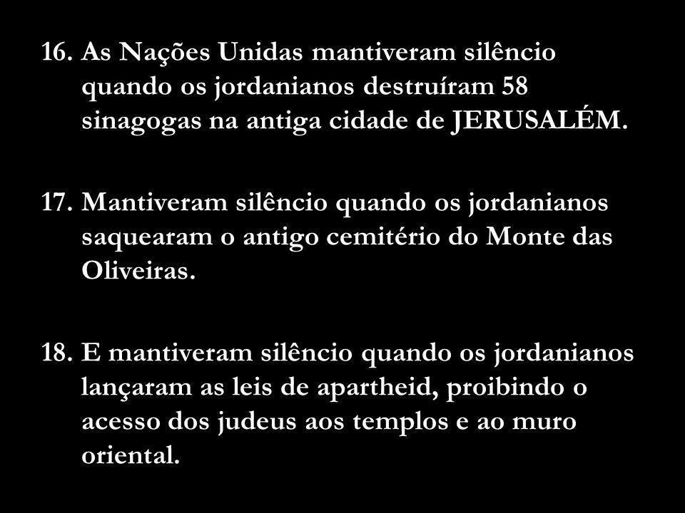 As Nações Unidas mantiveram silêncio quando os jordanianos destruíram 58 sinagogas na antiga cidade de JERUSALÉM.