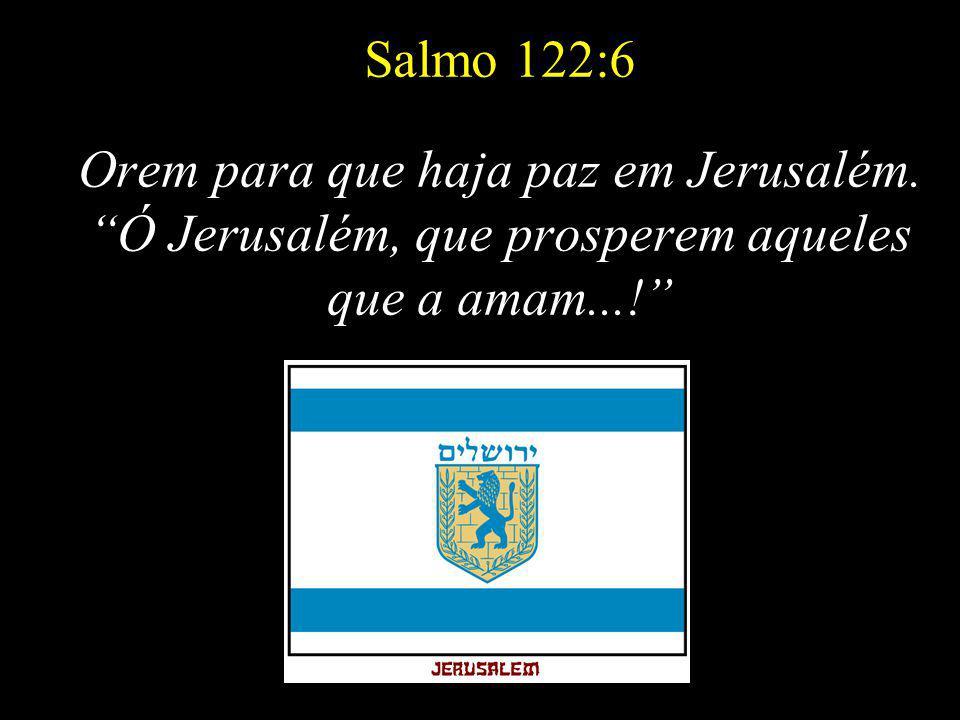 Salmo 122:6 Orem para que haja paz em Jerusalém.