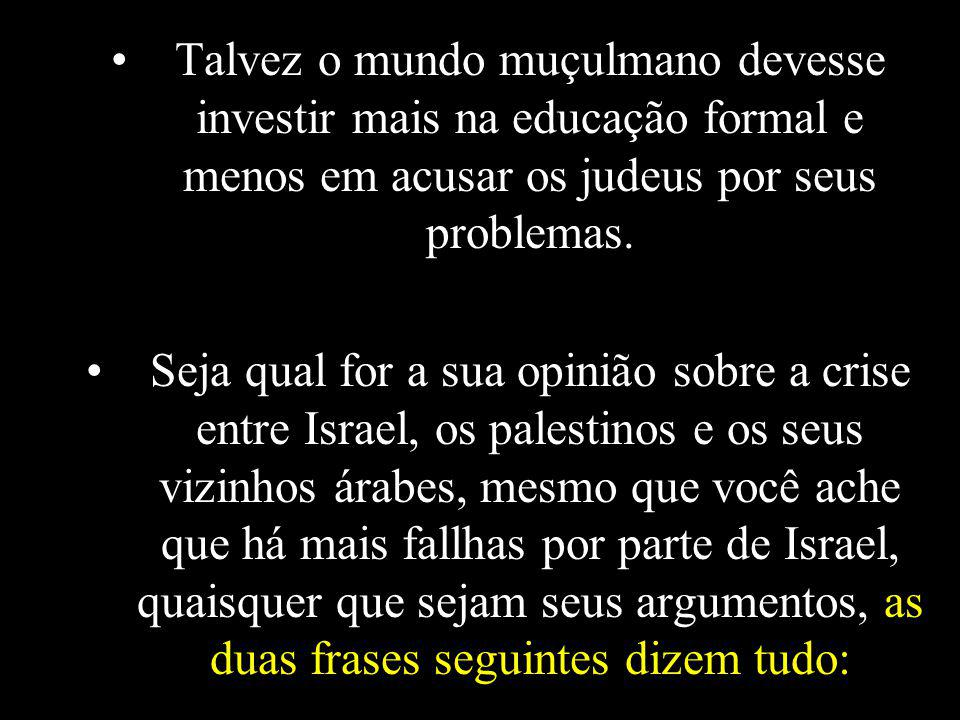 Talvez o mundo muçulmano devesse investir mais na educação formal e menos em acusar os judeus por seus problemas.