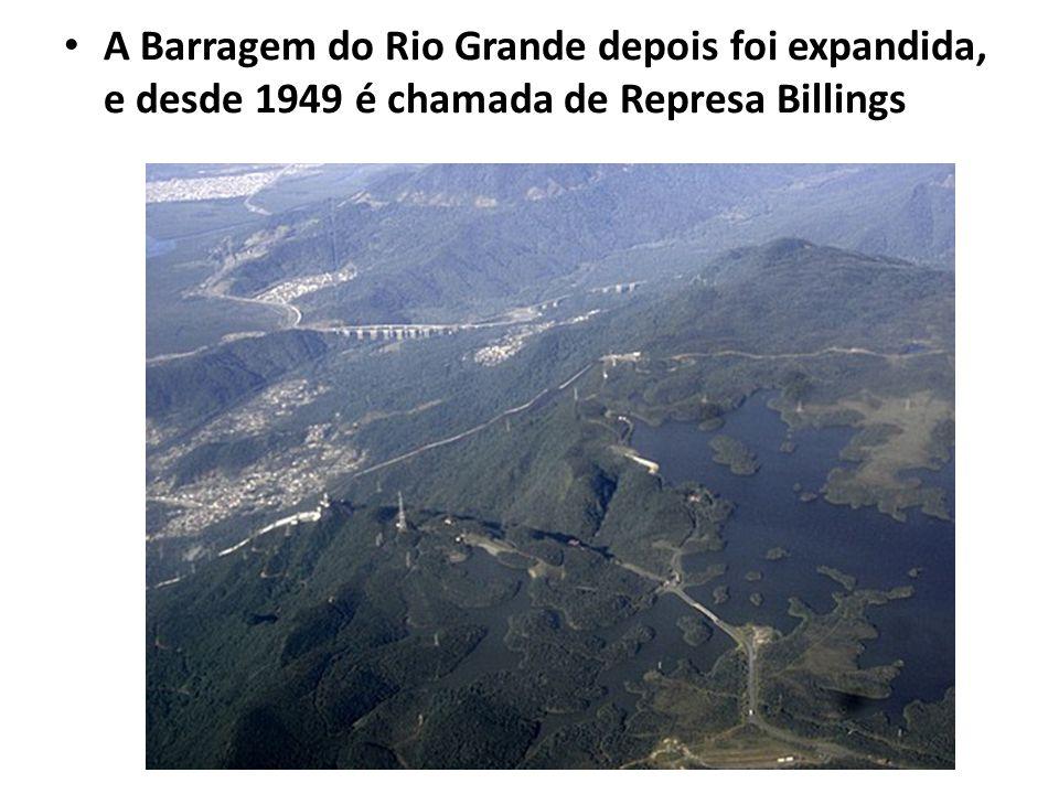 A Barragem do Rio Grande depois foi expandida, e desde 1949 é chamada de Represa Billings