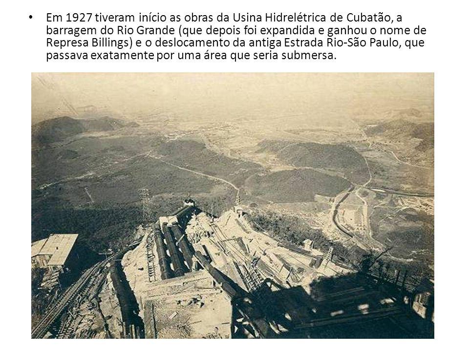 Em 1927 tiveram início as obras da Usina Hidrelétrica de Cubatão, a barragem do Rio Grande (que depois foi expandida e ganhou o nome de Represa Billings) e o deslocamento da antiga Estrada Rio-São Paulo, que passava exatamente por uma área que seria submersa.