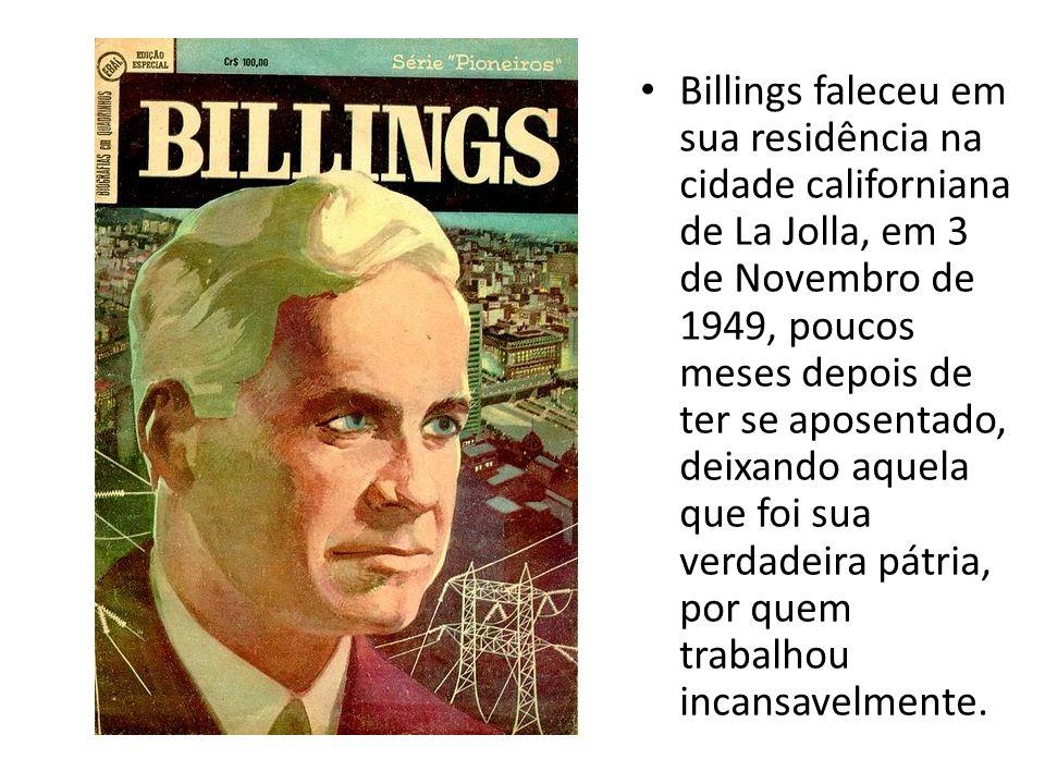 Billings faleceu em sua residência na cidade californiana de La Jolla, em 3 de Novembro de 1949, poucos meses depois de ter se aposentado, deixando aquela que foi sua verdadeira pátria, por quem trabalhou incansavelmente.